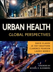 Urban Health - Global Perspectives ebook by David Vlahov,Jo Ivey Boufford,Clarence E. Pearson,Laurie Norris