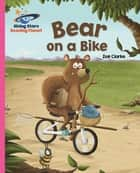 Reading Planet - Bear on a Bike - Pink B: Galaxy eBook by Zoe Clarke