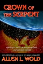 Crown of the Serpent ebook by Allen L. Wold