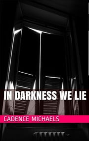 In Darkness We Lie ebook by Cadence Michaels