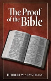 Proof of the Bible - Is the Bible the revealed Word of God? ebook by Herbert W. Armstrong, Philadelphia Church of God