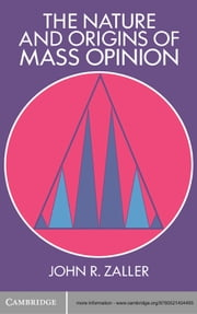 The Nature and Origins of Mass Opinion ebook by John R. Zaller