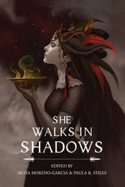 She Walks in Shadows ebook by Silvia Moreno-Garcia,Paula R. Stiles