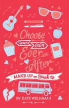 Choose Your Own Ever After: Make Up or Break Up - Make Up or Break Up ebook by Kate Welshman
