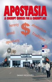 APOSTASIA - A CORRUPT CHURCH FOR A CORRUPT AGE ebook by DANNY MCDOWELL