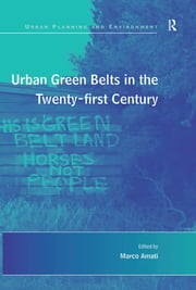 Urban Green Belts in the Twenty-first Century ebook by Marco Amati