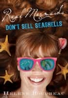 Real Mermaids Don't Sell Seashells ebook by Helene Boudreau