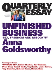 Quarterly Essay 50 Unfinished Business - Sex, Freedom and Misogyny ebook by Anna Goldsworthy