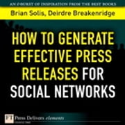 How to Generate Effective Press Releases for Social Networks ebook by Brian Solis,Deirdre K. Breakenridge
