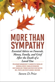 More Than Sympathy - Essential Advice on Funerals, Money, Family, and Grief After the Death of a Loved One ebook by Steven D. Price