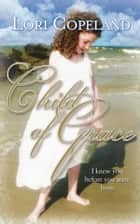 Child of Grace - I Knew You Before You Were Born ebook by Lori Copeland