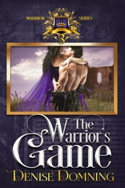 The Warrior's Game - The Warriors Series, #3 ebook by Denise Domning