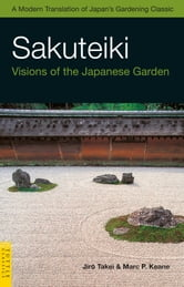 Sakuteiki - Visions of the Japanese Garden ebook by Jiro Takei,Marc P. Keane