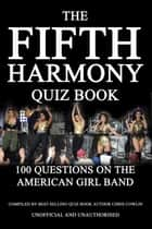 The Fifth Harmony Quiz Book - 100 Questions on the American Girl Band ebook by Chris Cowlin
