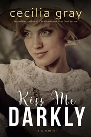 Kiss Me Darkly ebook by Cecilia Gray