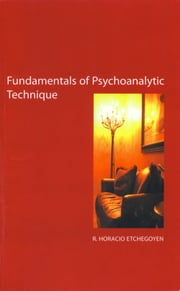 Fundamentals of Psychoanalytic Technique ebook by R. Horacio Etchegoyen