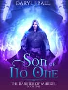 Son Of No One - The Barrier Of Mibekel, #1 ebook by Daryl J Ball