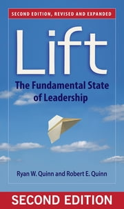 Lift - The Fundamental State of Leadership ebook by Ryan W. Quinn,Robert E. Quinn