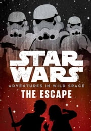 Star Wars Adventures in Wild Space: The Escape - Prelude ebook by Lucasfilm Press