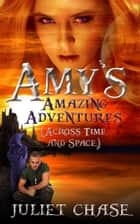 Amy's Amazing Adventures (Across Time and Space) ebook by Juliet Chase