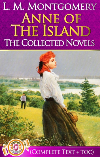 Anne of The Island Complete Text [with Free AudioBook Links] - (Anne of Green Gables #3) ebook by L. M. Montgomery