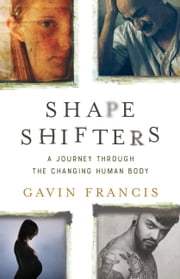 Shapeshifters - A Journey Through the Changing Human Body ebook by Gavin Francis