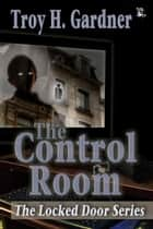The Control Room ebook by Troy H. Gardner