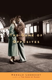 The Game of Opposites - A Novel eBook by Norman Lebrecht