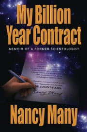 My Billion Year Contract - Memoir of a Former Scientologist ebook by Nancy Many