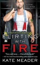 Flirting with Fire ebook by Kate Meader