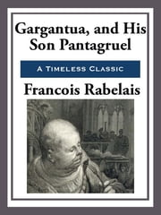 Gargantua and His Son Pantagruel ebook by Francois Rabelias
