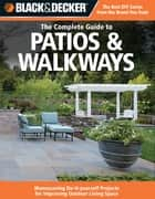Black & Decker The Complete Guide to Patios & Walkways: Money-Saving Do-It-Yourself Projects for Improving Outdoor Living Space - Money-Saving Do-It-Yourself Projects for Improving Outdoor Living Space ebook by Editors of CPi