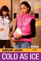 Drama High: Cold As Ice ebook by L. Divine