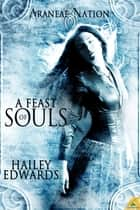 A Feast of Souls ebook by Hailey Edwards