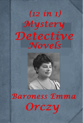 Complete Mystery Detective Romance Thriller Anthologies of Baroness Orczy 電子書 by Baroness Orczy,Baroness Emmuska Orczy
