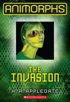 The Invasion ebook by K. A. Applegate