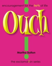 Ouch! GIFT - Encouragement for the Hurts of Life ebook by Martha Bolton