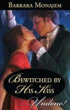 Bewitched by His Kiss (Mills & Boon Historical Undone) (May Day Mischief, Book 2) ebook by Barbara Monajem