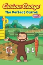 Curious George The Perfect Carrot (CGTV Reader) ebook by H. A. Rey