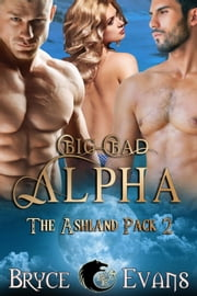 Big, Bad Alpha - The Ashland Pack, #2 ebook by Bryce Evans