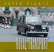 Royal Transport - An Inside Look at The History of British Royal Travel ebook by Peter Pigott