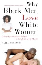 Why Black Men Love White Women ebook by Rajen Persaud,Karen Hunter