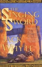 The Singing Sword - The Dream of Eagles, Volume 2 ebook by Jack Whyte