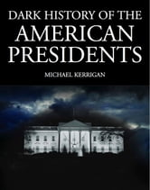 Dark History of the American Presidents ebook by Michael Kerrigan
