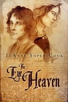 The Eye of Heaven ebook by JoAnne Soper-Cook