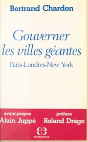 Gouverner les villes géantes : Paris, Londres, New York ebook by Bertrand Chardon