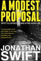 A Modest Proposal: With 11 Illustrations and a Free Audio Link. ebook by Jonathan Swift