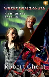 Where Dragons Fly: Book 1: Night of the Drackin ebook by Robert Ghent