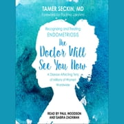 The Doctor Will See You Now - Recognizing and Treating Endometriosis audiobook by Tamer Seckin, MD, MD