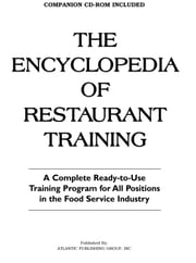 The Encyclopedia Of Restaurant Training: A Complete Ready-to-Use Training Program for All Positions in the Food Service Industry ebook by Arduser, Lora